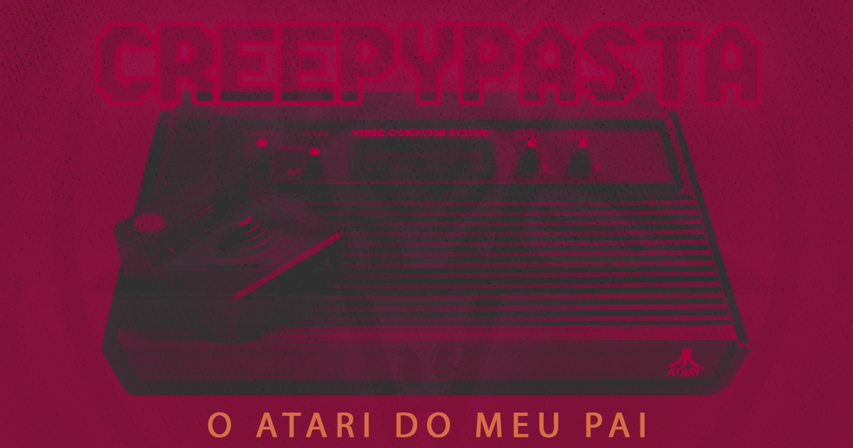 Creepypasta #01 - O Atari do meu Pai