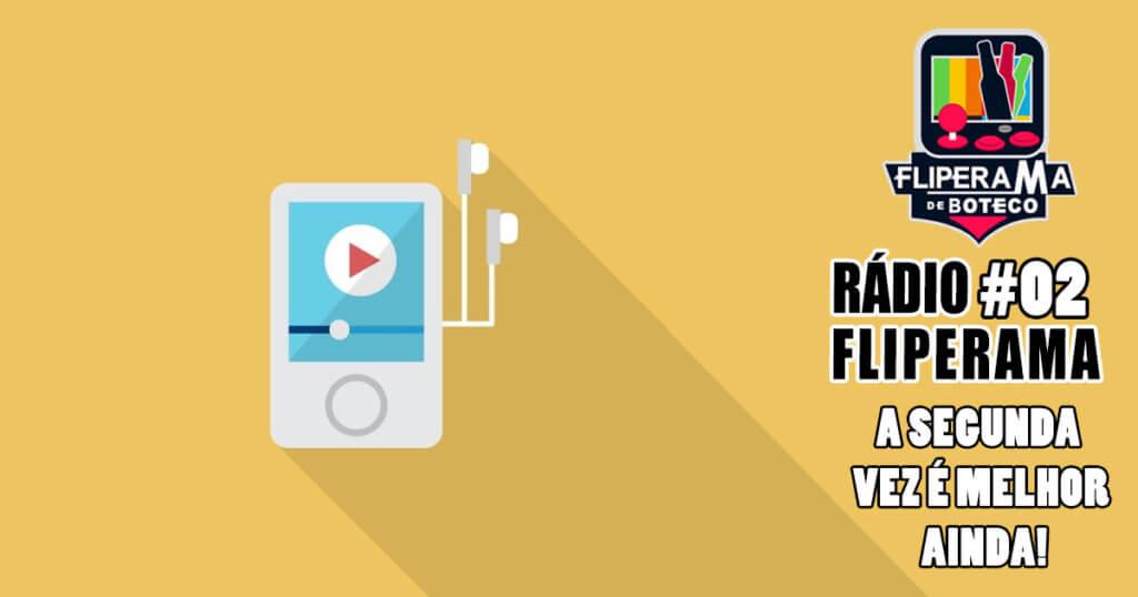 Rádio Fliperama #2 – A Segunda vez é melhor ainda!