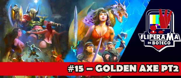 Fliperama de Boteco #15 – Golden Axe pt2