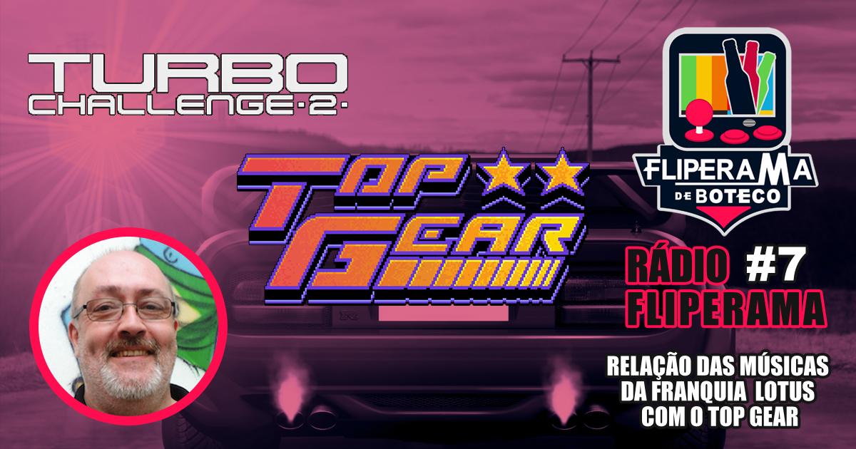Rádio Fliperama #7 - Relação das músicas da franquia Lotus com o Top Gear