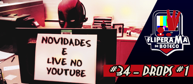Fliperama de Boteco #34 – Drops #1 (Novidades e Live no YouTube)
