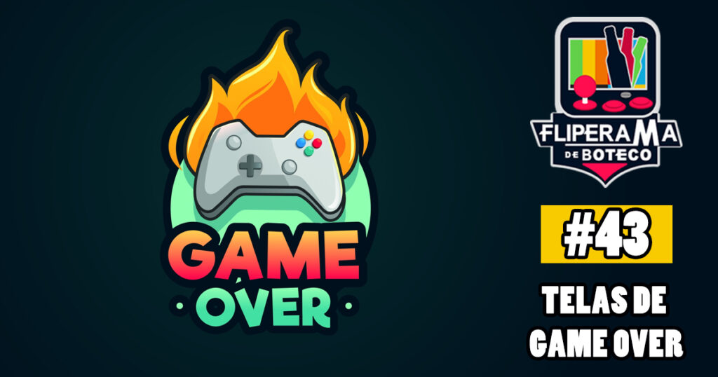 Fliperama de Boteco #43 – Telas de Game Over