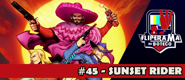 Fliperama de Boteco #45 - Sunset Riders
