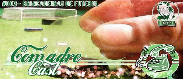 ComadreCast #003 – Brincadeiras de Futebol