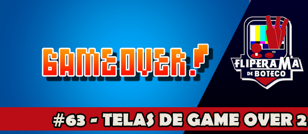 Fliperama de Boteco #63 – Telas de Game Over 2