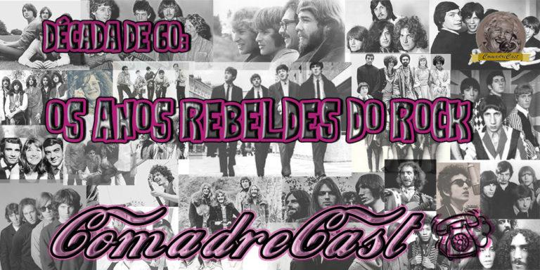 ComadreCast #005 – Década de 60: Os Anos Rebeldes do Rock