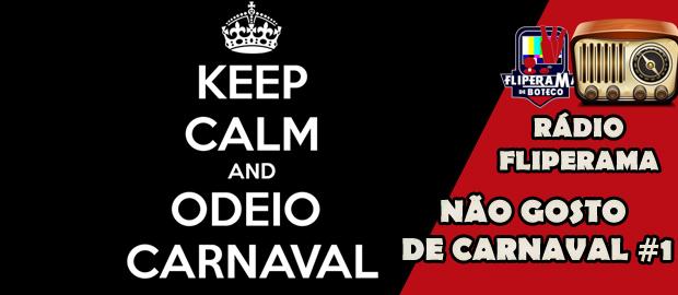 Rádio Fliperama #14 - Não Gosto de Carnaval 1/3