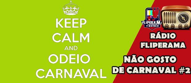 Rádio Fliperama #15 - Não Gosto de Carnaval 2/3