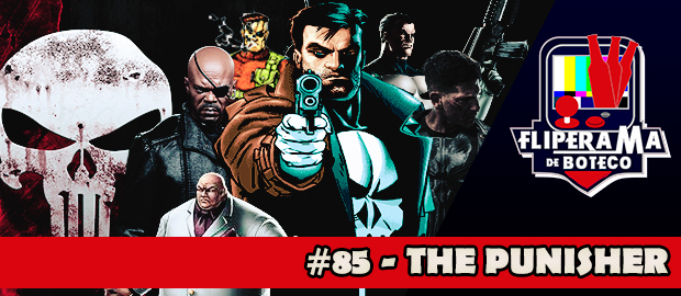 Fliperama de Boteco #85 – The Punisher