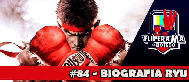 Fliperama de Boteco #84 - Biografia Ryu