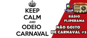 Rádio Fliperama #16 – Não Gosto de Carnaval 3/3