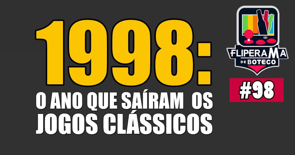 Fliperama de Boteco #98 - 1998, O ANO DOS JOGOS CLÁSSICOS