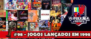 Fliperama de Boteco #98 – Jogos lançados em 1998