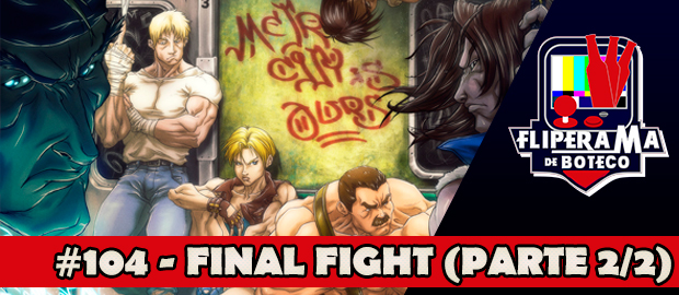 Fliperama de Boteco #104 - Final Fight (Parte 2/2)