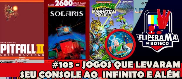 Fliperama de Boteco #103 - Jogos que Levaram seu Console ao Infinito e Além