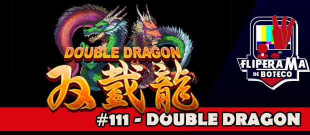 Fliperama de Boteco #111 – Double Dragon