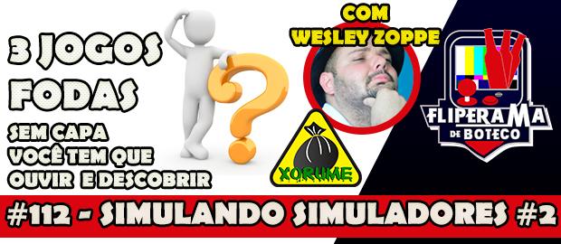 Fliperama de Boteco #112 – Simulando Simuladores parte 2 com Wesley Zoppe Xorume