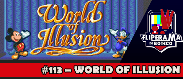 Fliperama de Boteco #113 – World of Illusion