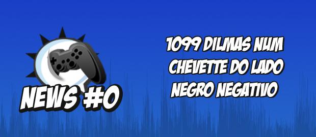 Nerdbyte News #00 – 1099 Dilmas num Chevette do lado negro negativo