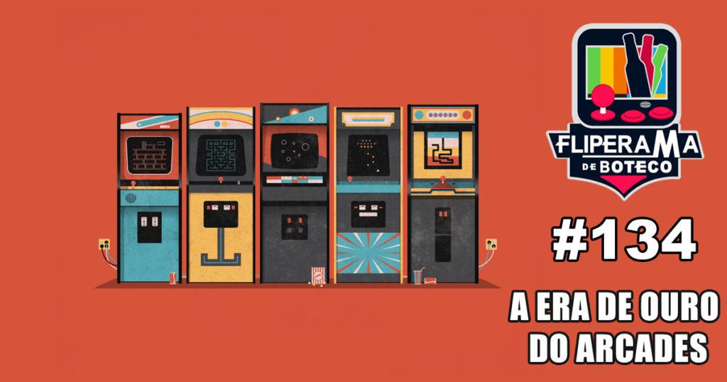 Fliperama de Boteco #134 – A Era de Ouro do Arcades
