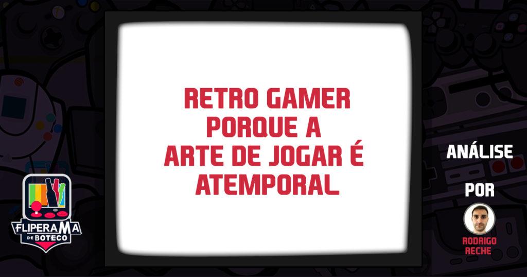 Retro Gamer – Porque a arte de jogar é atemporal