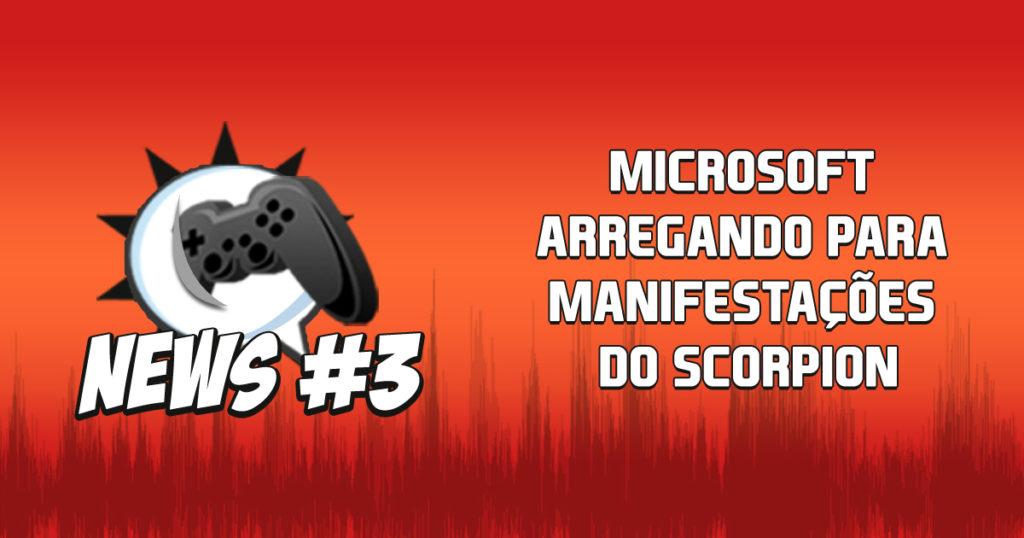 Nerdbyte News #03 – Microsoft arregando para manifestações do Scorpion
