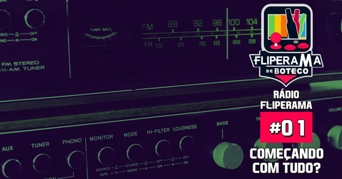 Rádio Fliperama #1 - Começando com Tudo (Reeditado)