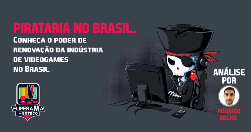 Videogames e pirataria – A renovação da indústria de videogames no Brasil