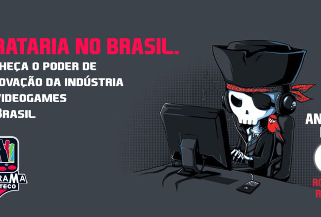 Pirataria no Brasil. Conheça o poder de renovação da indústria de videogames no Brasil