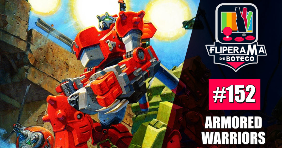 Fliperama de Boteco #152 - Armored Warriors
