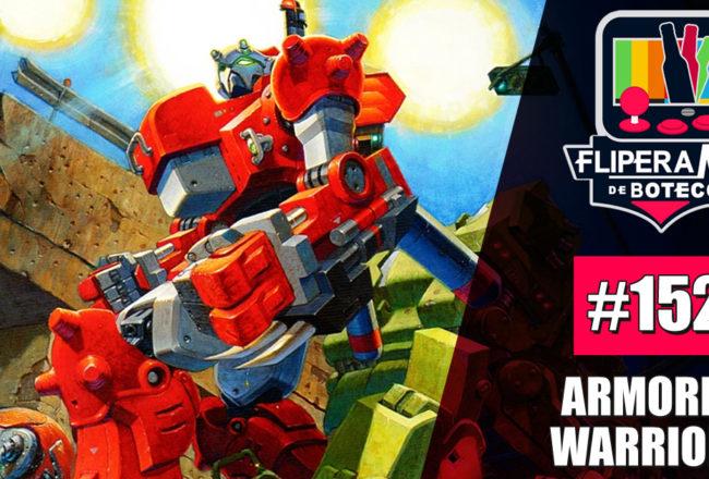 Fliperama de Boteco #152 - Armored Warriors