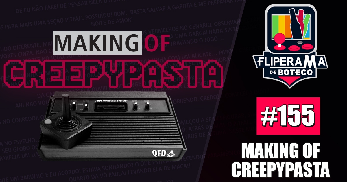 Fliperama de Boteco #155 - Making Of CreepyPasta