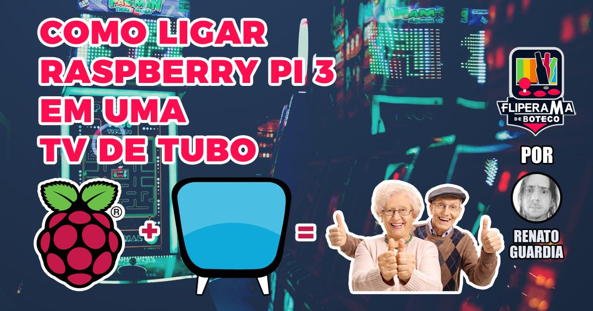 Raspberry Pi 3: jogando em uma Tv de Tubo
