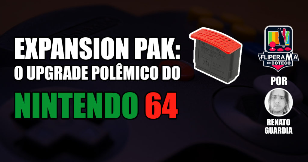Expansion Pak: o upgrade polêmico do Nintendo 64