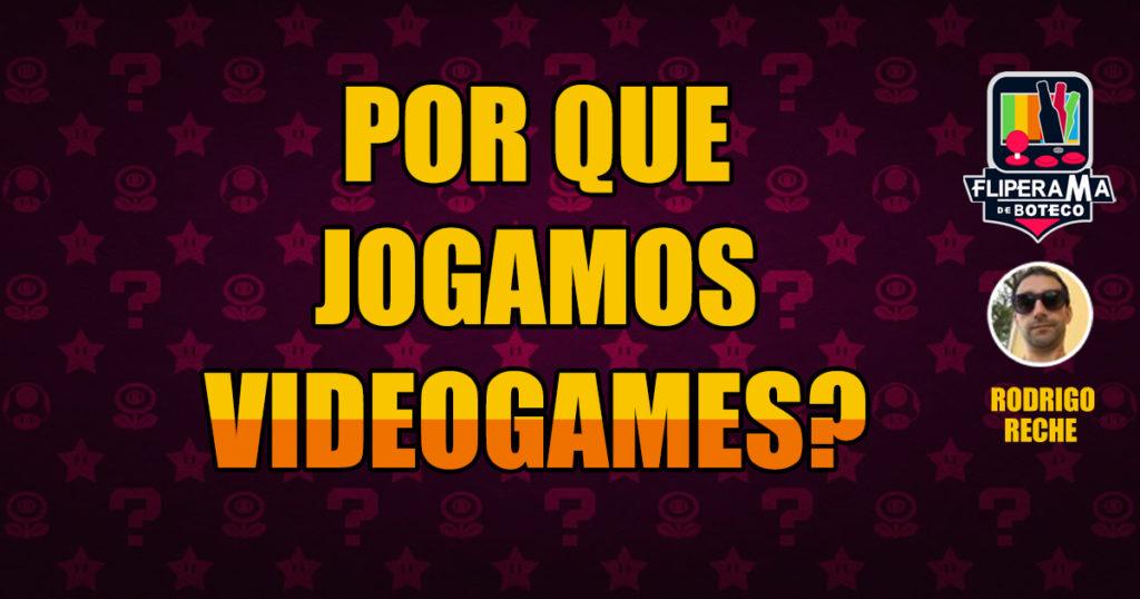 Por que jogamos Videogame?