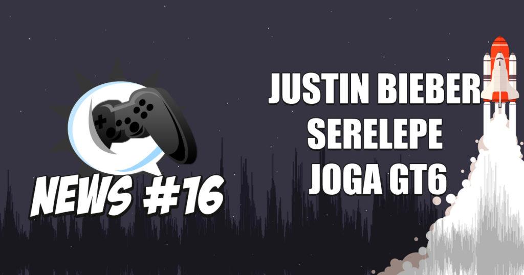 Nerdbyte News #16 – Justin Bieber Serelepe joga GT6
