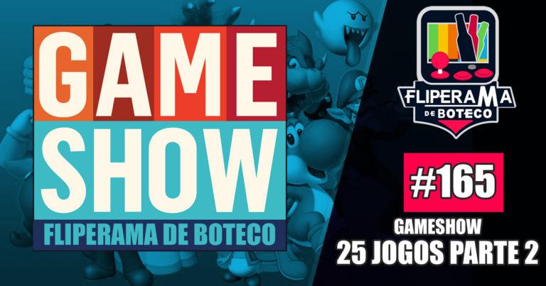 FDB#165 – Gameshow: 25 jogos parte 2