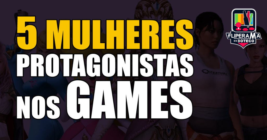 5 Mulheres Protagonistas nos Games