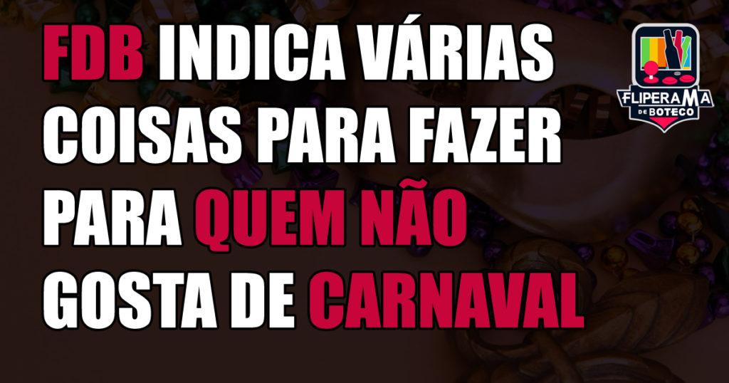 FDB indica várias coisas para fazer para quem não gosta de Carnaval