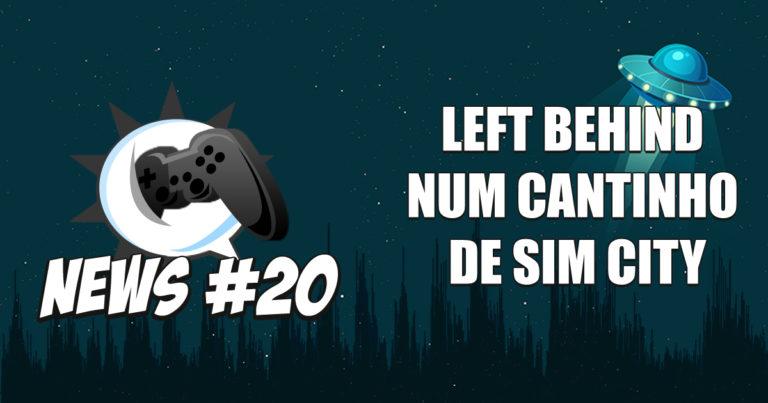 Nerdbyte News #20 – Left Behind num cantinho de Sim City