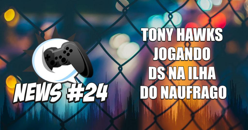Nerdbyte News #24 – Tony Hawks Jogando DS na Ilha do Náufrago