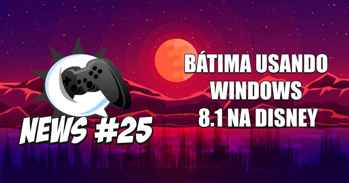 Nerdbyte News #25 – Bátima usando Windows 8.1 na Disney
