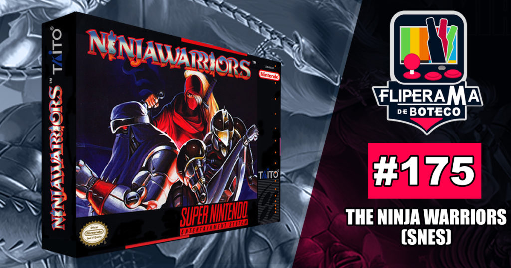 Fliperama de Boteco #175 – The Ninja Warriors (SNES)