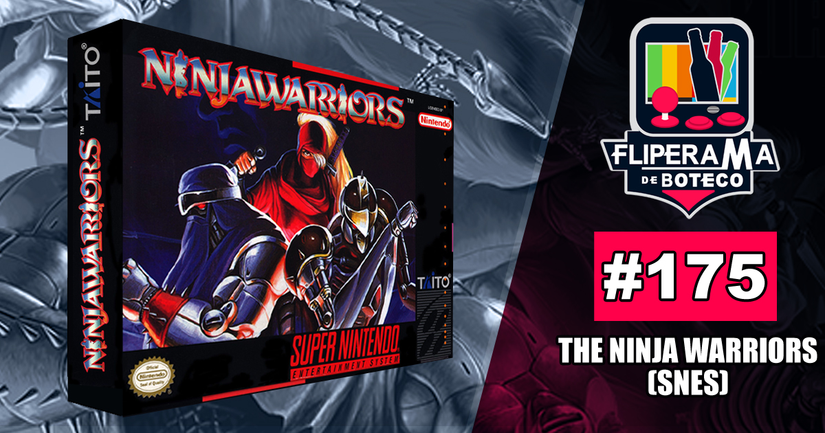 Fliperama de Boteco #175 - The Ninja Warriors (SNES)