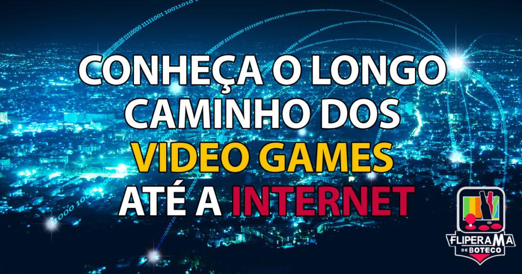 Conheça o longo caminho dos video games até a internet