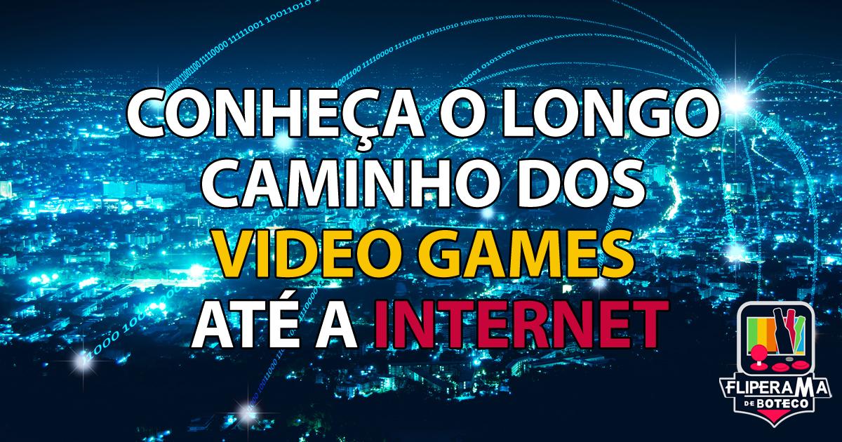 Conheça o longo caminho dos vídeo games até a internet