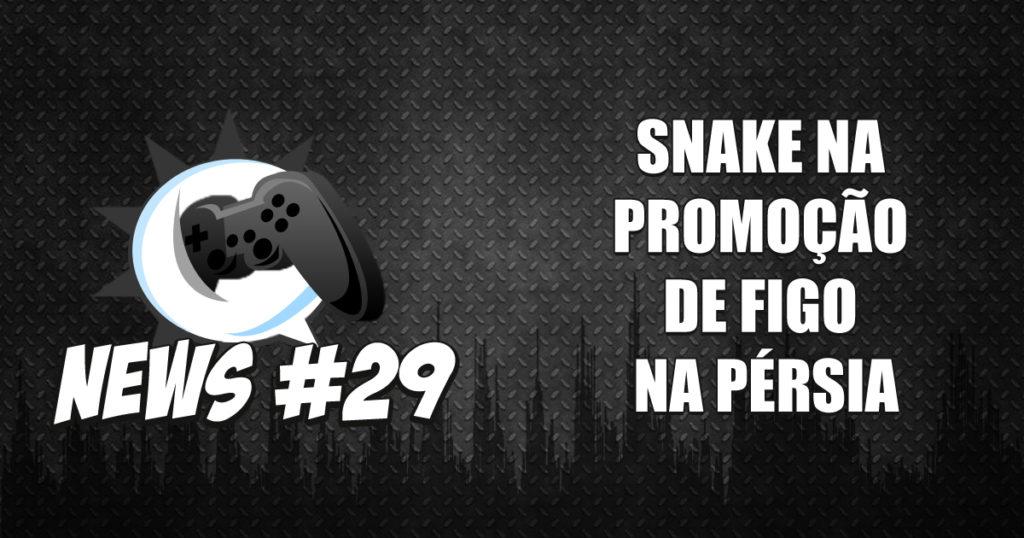 Nerdbyte News #29 – Snake na promoção de figo na Pérsia