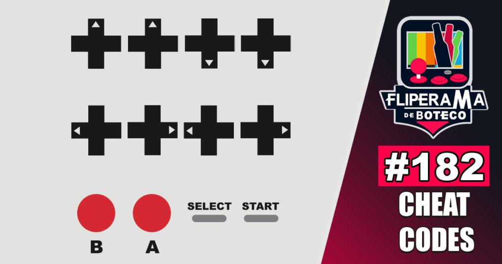 Fliperama de Boteco #182 – Cheat Codes