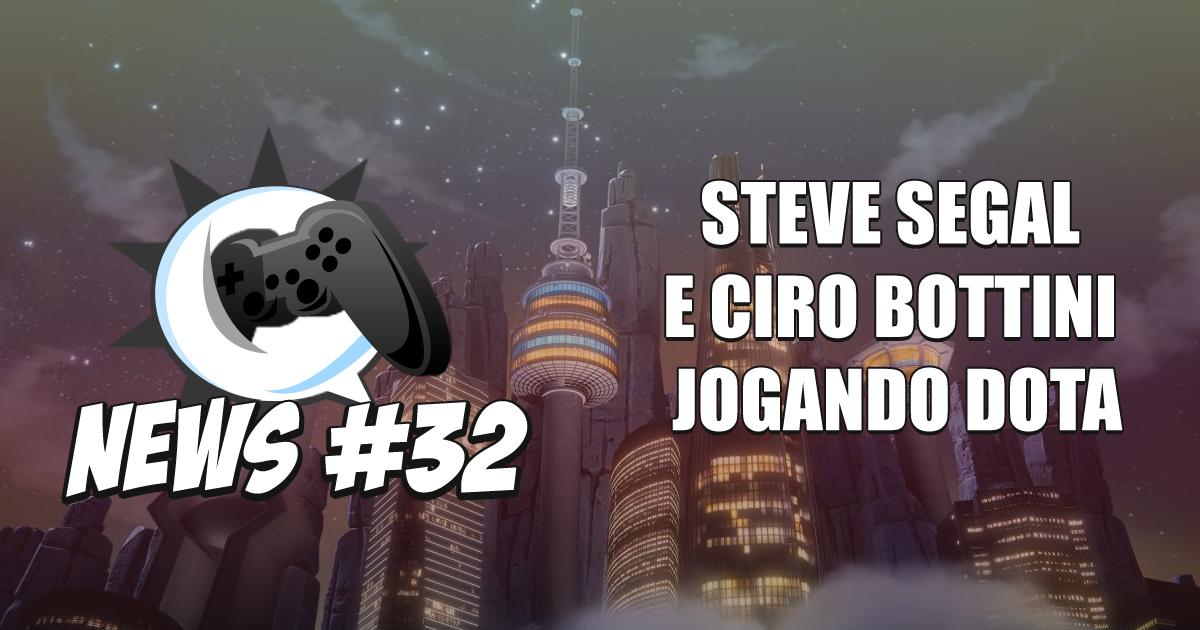 Nerdbyte News #32 – Steve Segal e Ciro Bottini jogando Dota