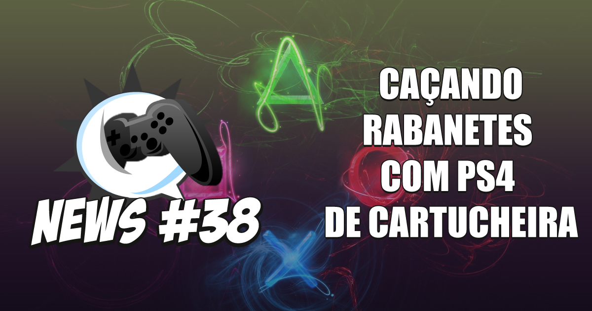 Nerdbyte News #38 - Caçando Rabanetes com PS4 de Cartucheira